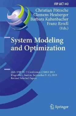 System Modeling and Optimization: 26th Ifip Tc 7 Conference, Csmo 2013, Klagenfurt, Austria September 9-13 2013 S... (Hardcover)