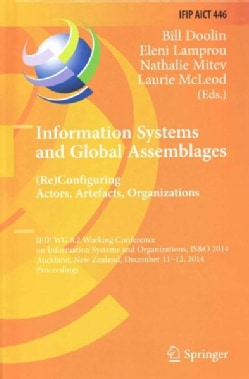 Information Systems and Global Assemblages: Reconfiguring Actors, Artefacts, Organizations, Ifip Wg 8.2 Working C... (Hardcover)