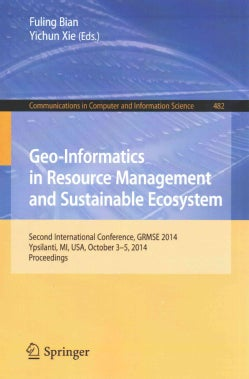 Geo-informatics in Resource Management and Sustainable Ecosystem: International Conference, Grmse 2014, Ypsilanti... (Paperback)