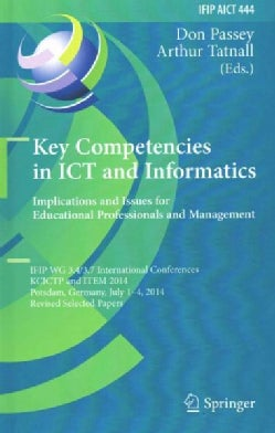 Key Competencies in Ict and Informatics: Implications and Issues for Educational Professionals and Management, If... (Hardcover)