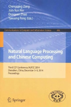 Natural Language Processing and Chinese Computing: Third Ccf Conference, Nlpcc 2014, Shenzhen, China, December 5-... (Paperback)