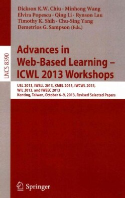 Advances in Web-based Learning - Icwl 2013 Workshops: Usl 2013, Iwsll 2013, Kmel 2013, Iwcwl 2013, Wil 2013, and ... (Paperback)