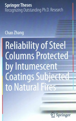 Reliability of Steel Columns Protected by Intumescent Coatings Subjected to Natural Fires (Hardcover)
