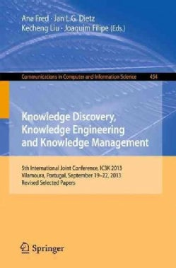 Knowledge Discovery, Knowledge Engineering and Knowledge Management: 5th International Joint Conference, Ic3k 2013 (Paperback)