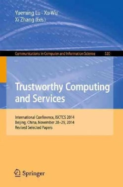 Trustworthy Computing and Services: International Conference, Isctcs 2014, Selected Papers (Paperback)