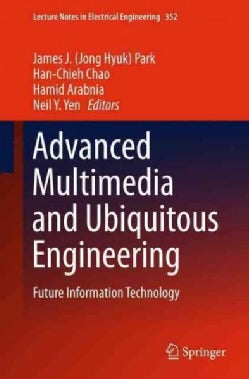 Advanced Multimedia and Ubiquitous Engineering: Future Information Technology (Hardcover)