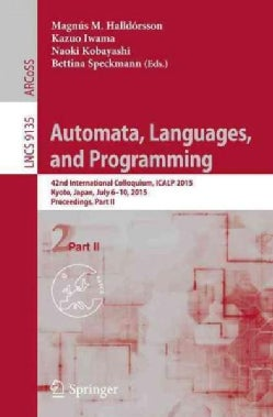 Automata, Languages, and Programming: 42nd International Colloquium, Icalp 2015, Kyoto, Japan, July 6-10, 2015, P... (Paperback)