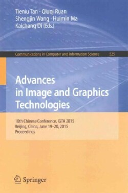 Advances in Image and Graphics Technologies: 10th Chinese Conference, Igta 2015, Beijing, China, June 19-20, 2015... (Paperback)
