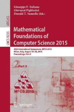 Mathematical Foundations of Computer Science 2015: 40th International Symposium, Mfcs 2015, Milan, Italy, August ... (Paperback)