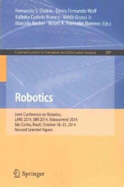 Robotics: Joint Conference on Robotics, Lars 2014, Sbr 2014, Robocontrol 2014, Sao Carlos, Brazil, October 18-23,... (Paperback)