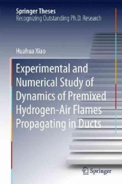 Experimental and Numerical Study of Dynamics of Premixed Hydrogen-air Flames Propagating in Ducts (Hardcover)
