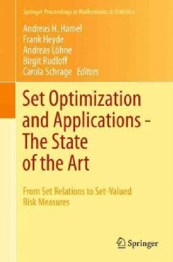 Set Optimization and Applications: The State of the Art: from Set Relations to Set-valued Risk Measures (Hardcover)