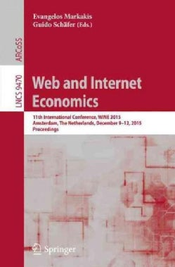 Web and Internet Economics: 11th International Conference, Wine 2015, Amsterdam, the Netherlands, December 9-12, ... (Paperback)