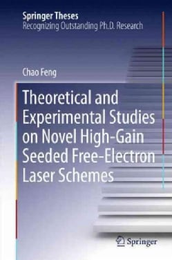 Theoretical and Experimental Studies on Novel High-gain Seeded Free-electron Laser Schemes (Hardcover)