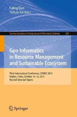 Geo-informatics in Resource Management and Sustainable Ecosystem: Third International Conference, Grmse 2015, Wuh... (Paperback)
