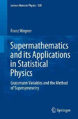 Supermathematics and Its Applications in Statistical Physics: Grassmann Variables and the Method of Supersymmetry (Paperback)