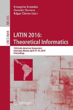 Latin 2016 - Theoretical Informatics: 12th Latin American Symposium, Ensenada, Mexico, April 11-15, 2016, Proceed... (Paperback)