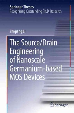 The Source/Drain Engineering of Nanoscale Germanium-based Mos Devices (Hardcover)