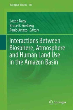 Interactions Between Biosphere, Atmosphere and Human Land Use in the Amazon Basin (Hardcover)
