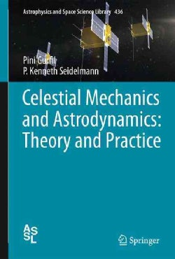 Celestial Mechanics and Astrodynamics: Theory and Practice (Hardcover)