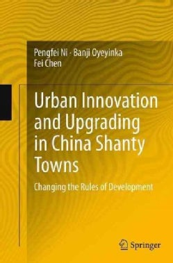 Urban Innovation and Upgrading in China Shanty Towns: Changing the Rules of Development (Paperback)