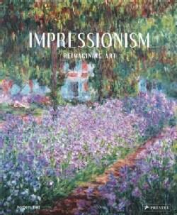 Impressionism: Reimagining Art (Hardcover)