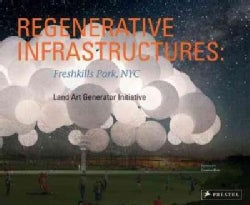 Regenerative Infrastructures: Freshkills Park, NYC: Land Art Generator Initiative (Hardcover)