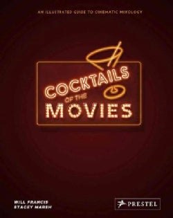 Cocktails of the Movies: An Illustrated Guide to Cinematic Mixology (Hardcover)