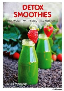Detox Smoothies: Lose Weight with Smoothies and Juices (Hardcover)