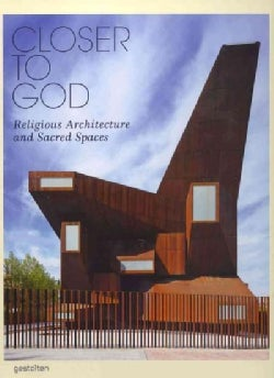 Closer to God: Religious Architecture and Sacred Spaces (Hardcover)