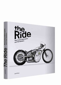 The Ride: New Custom Motorcycles and Their Builders (Hardcover)