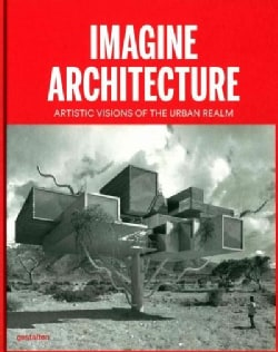 Imagine Architecture: Artistic Visions of the Urban Realm (Hardcover)
