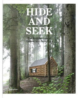 Hide and Seek: The Architecture of Cabins and Hide-Outs (Hardcover)