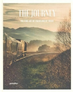 The Journey: The Fine Art of Traveling by Train (Hardcover)