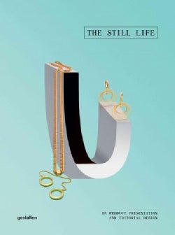 The Still Life: In Product Presentation and Editorial Design (Hardcover)
