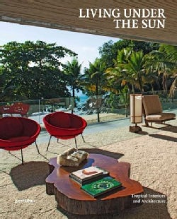 Living Under the Sun: Tropical Interiors And Architecture (Hardcover)