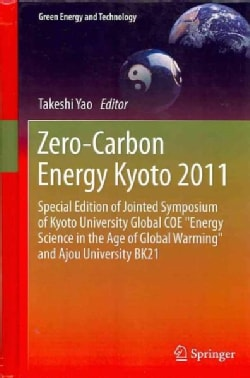 "Zero-Carbon Energy Kyoto 2011: Special Edition of Jointed Symposium of Kyoto University Global COE ""Energy Scienc... (Hardcover)"