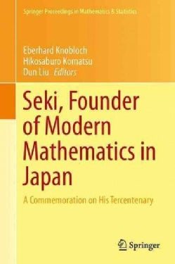 Seki, Founder of Modern Mathematics in Japan: A Commemoration on His Tercentenary (Hardcover)