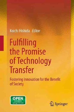 Fulfilling the Promise of Technology Transfer: Fostering Innovation for the Benefit of Society (Hardcover)