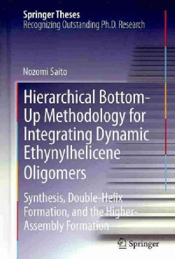 Hierarchical Bottom-Up Methodology for Integrating Dynamic Ethynylhelicene Oligomers: Synthesis, Double-Helix For... (Hardcover)