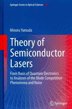 Theory of Semiconductor Lasers: From Basis of Quantum Electronics to Analyses of the Mode Competition Phenomena a... (Hardcover)