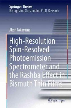 High-Resolution Spin-Resolved Photoemission Spectrometer and the Rashba Effect in Bismuth Thin Films (Hardcover)