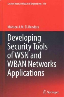 Developing Security Tools of WSN and WBAN Networks Applications (Hardcover)