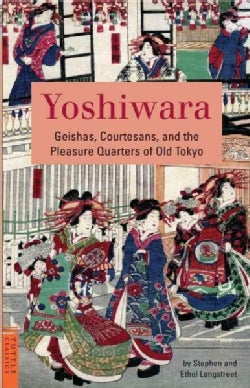 Yoshiwara: Geishas, Courtesans, and the Pleasure Quarters of Old Tokyo (Paperback)