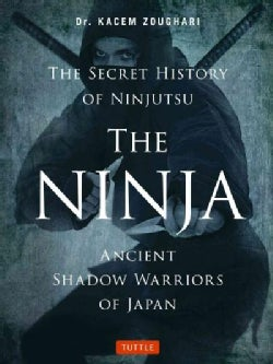 The Ninja, the Secret History of Ninjutsu: Ancient Shadow Warriors of Japan (Paperback)