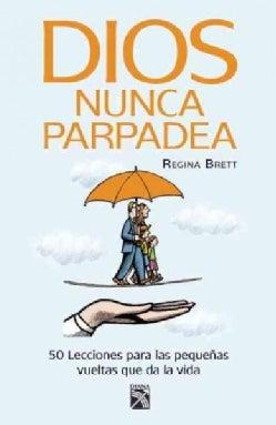 Dios nunca parpadea / God Never Blinks: 50 Lecciones Para Las Pequenas Vueltas Que Da La Vida (Paperback)