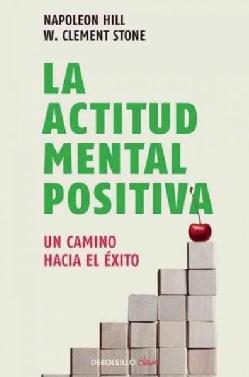 La actitud mental positiva/ Success Through A Positive Mental Attitude (Paperback)