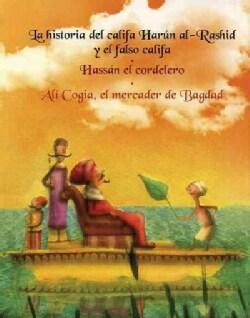 La Historia del Califa Harun al-Rashid y el falso Califa & Hassan el Cordelero & Ali Cogia, el mercader de Bagdad... (Paperback)