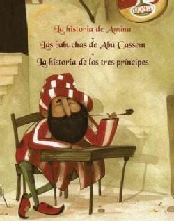 La historia de Amina & Las Babuchas de Abu Cassem & La historia de los tres Principes/ Amina's story & The slippe... (Paperback)