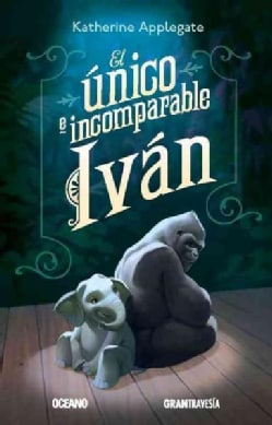 El unico e incomparable Ivan / The unique and incomparable Ivan (Paperback)